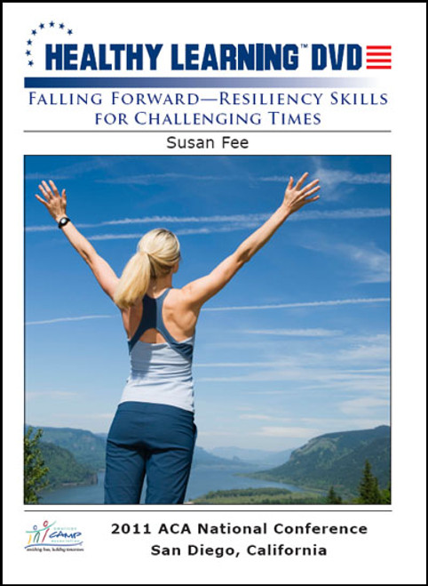 Falling Forward-Resiliency Skills for Challenging Times