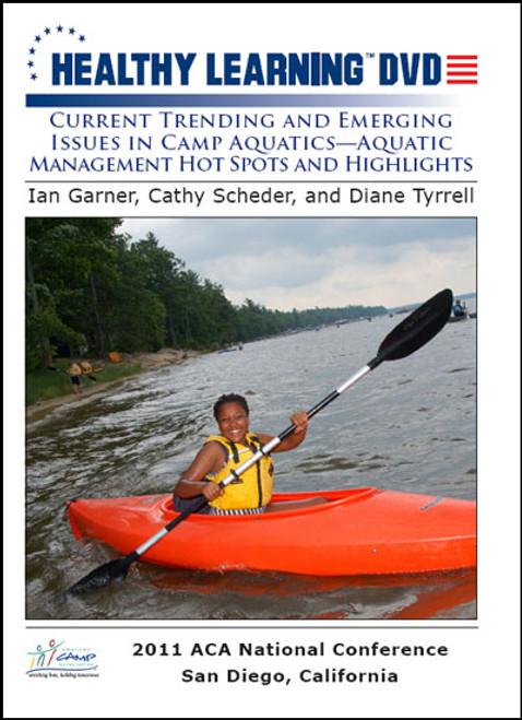 Current Trending and Emerging Issues in Camp Aquatics-Aquatic Management Hot Spots and Highlights