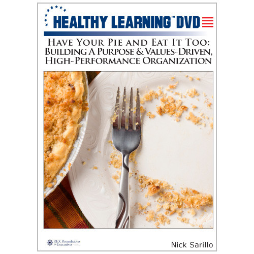 Have Your Pie and Eat It Too: Building A Purpose & Values-Driven, High-Performance Organization