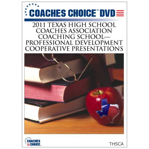 The 2011 Texas High School Coaches Association Coaching School-Professional Development Cooperative Presentations