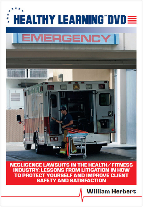 Negligence Lawsuits in the Health/Fitness Industry: Lessons from Litigation in How to Protect Yourself and Improve Client Safety and Satisfaction