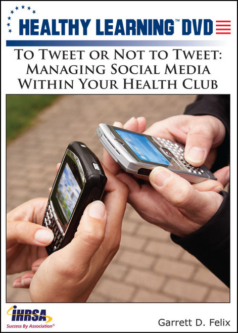 To Tweet or Not to Tweet: Managing Social Media Within Your Health Club
