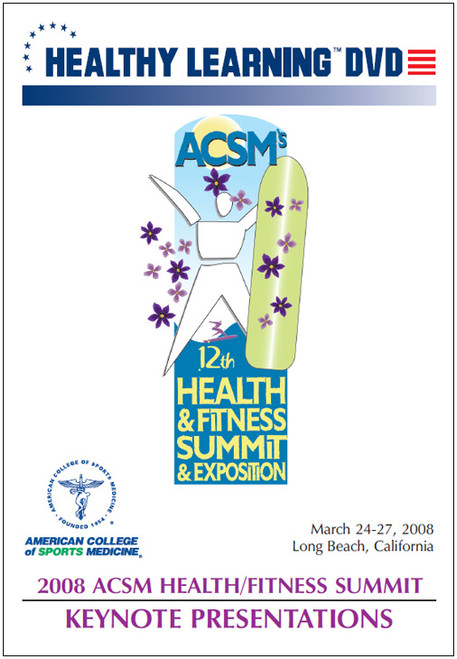 2008 ACSM Health/Fitness Summit Keynote Presentations