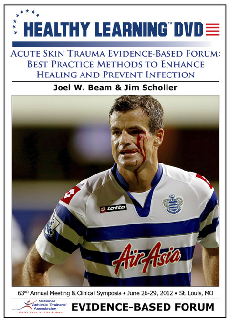 Acute Skin Trauma Evidence-Based Forum: Best Practice Methods to Enhance Healing and Prevent Infection