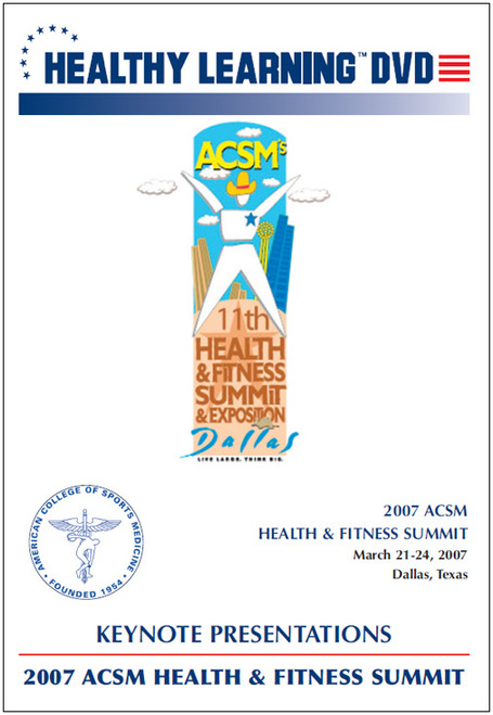 2007 ACSM Health & Fitness Summit-Keynote Presentations
