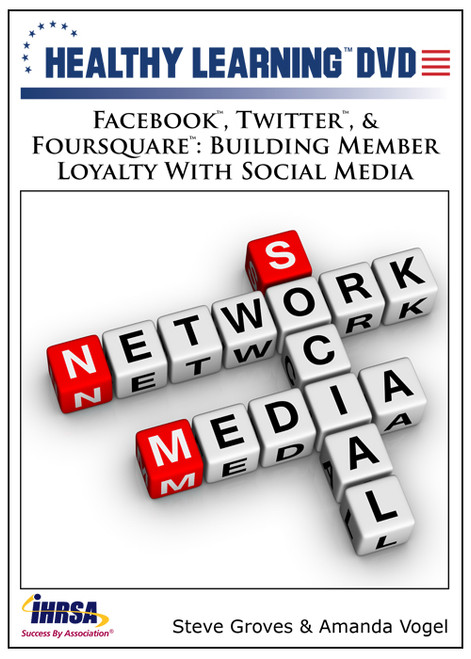 "Facebookâ""¢, Twitterâ""¢, & Foursquareâ""¢: Building Member Loyalty With Social Media"