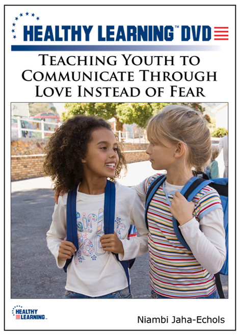Teaching Youth to Communicate Through Love Instead of Fear