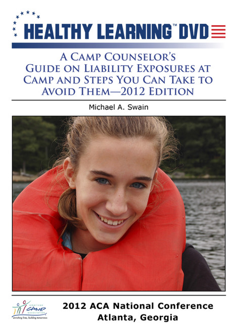 A Camp Counselor's Guide on Liability Exposures at Camp and Steps You Can Take to Avoid Them-2012 Edition