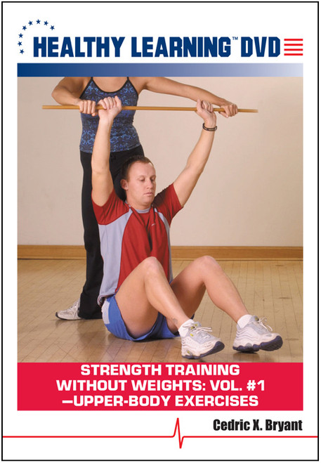 Strength Training Without Weights: Vol. #1-Upper-Body Exercises