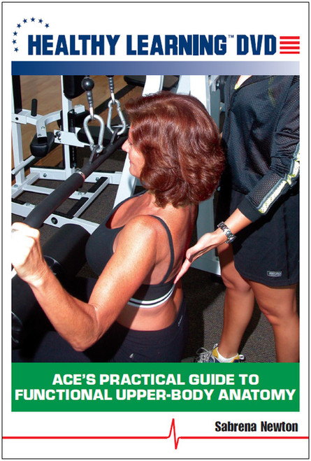 ACE's Practical Guide to Functional Upper-Body Anatomy