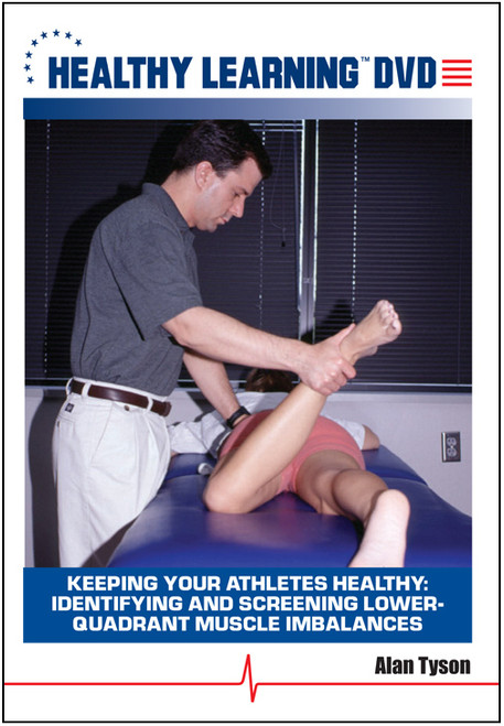 Keeping Your Athletes Healthy: Identifying and Screening Lower-Quadrant Muscle Imbalances