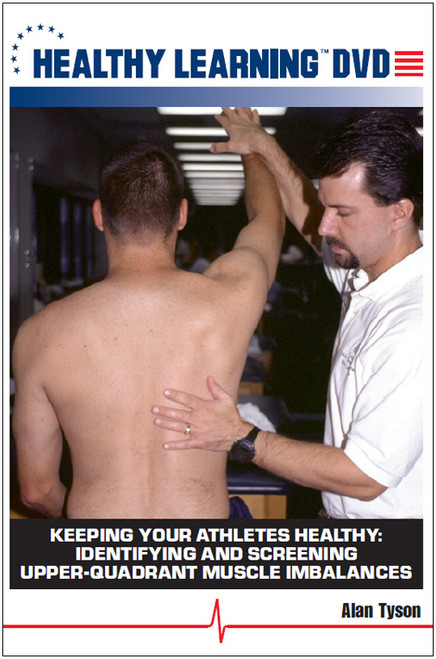 Keeping Your Athletes Healthy: Identifying and Screening Upper-Quadrant Muscle Imbalances