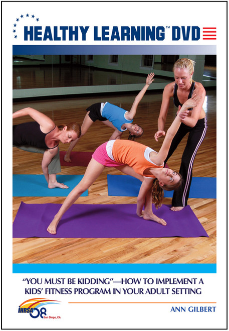 """""""You Must Be KIDDING""""-How to Implement a Kids' Fitness Program in Your Adult Setting"""