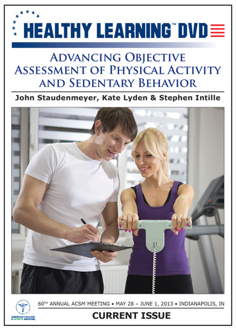 Advancing Objective Assessment of Physical Activity and Sedentary Behavior