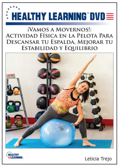 ¡Vamos a Movernos!: Actividad Física en la Pelota Para Descansar tu Espalda, Mejorar tu Estabilidad y Equilibrio