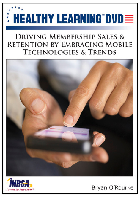 Driving Membership Sales & Retention by Embracing Mobile Technologies & Trends