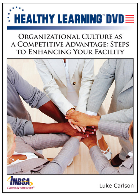 Organizational Culture as a Competitive Advantage: Steps to Enhancing Your Facility