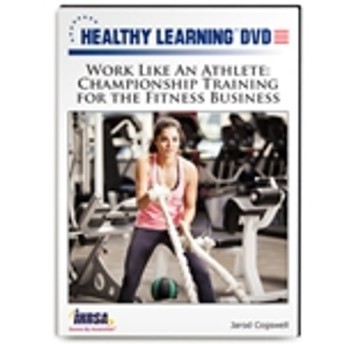 Work Like An Athlete: Championship Training for the Fitness Business
