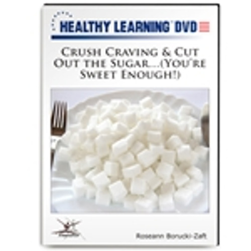 Crush Craving & Cut Out the Sugar...(You're Sweet Enough!)