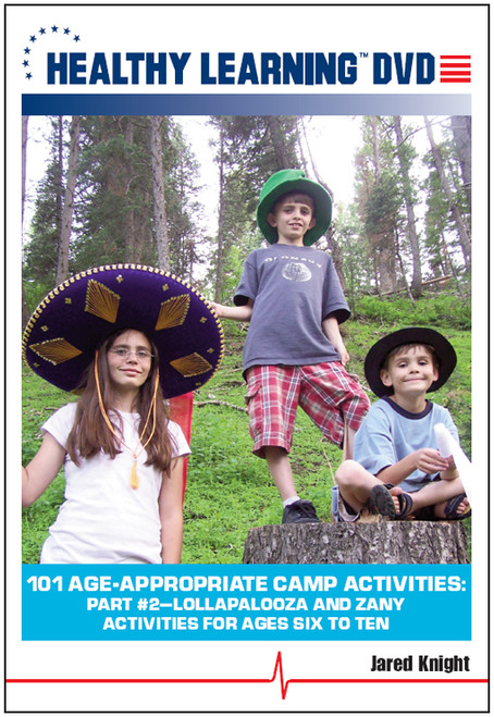 101 Age-Appropriate Camp Activities: Part #2-Lollapalooza and Zany Activities for Ages Six to Ten