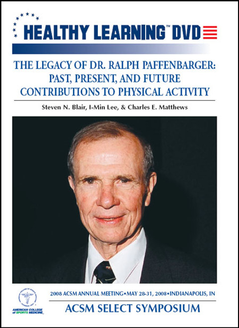 ACSM Select Symposium-The Legacy of Dr. Ralph Paffenbarger: Past, Present, and Future Contributions to Physical Activity