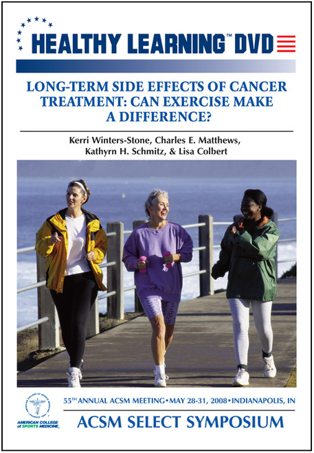 ACSM Select Symposium-Long-Term Side Effects of Cancer Treatment: Can Exercise Make a Difference?