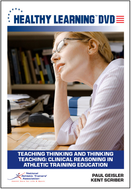 Teaching Thinking and Thinking Teaching: Clinical Reasoning in Athletic Training Education