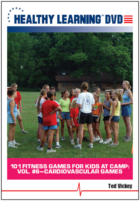 101 Fitness Games for Kids at Camp: Vol. #6-Cardiovascular Games