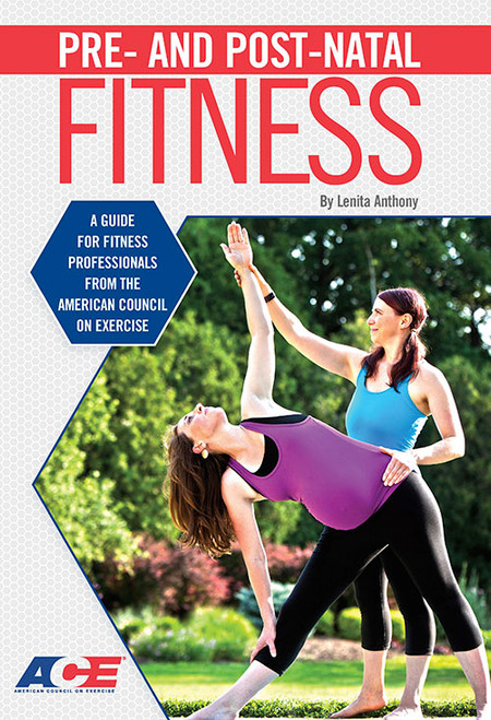 Pre- and Post-Natal Fitness: A Guide for Fitness Professionals from the American Council on Exercise