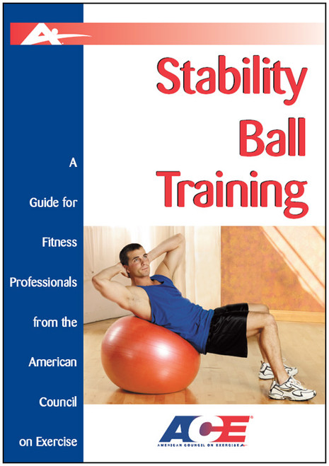 Stability Ball Training: A Guide for Fitness Professionals from the American Council on Exercise