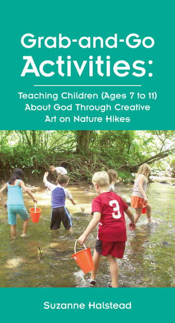 Grab-and-Go Activities: Teaching Children (Ages 7-11) About God Through Creative Art on Nature Hikes