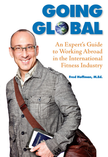 Going Global: An Expert's Guide to Working Abroad in the International Fitness Industry