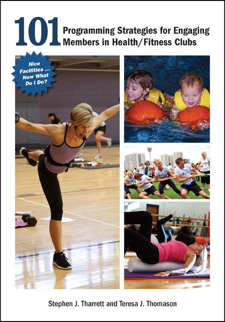 101 Programming Strategies for Engaging Members in Health/Fitness Clubs