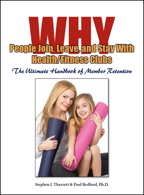 Why People Join, Leave, and Stay With Health/Fitness Clubs: The Ultimate Handbook of Member Retention