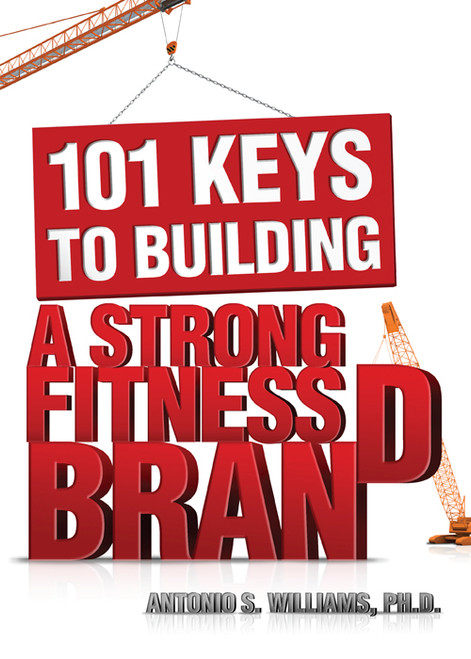 101 Keys to Building a Strong Fitness Brand