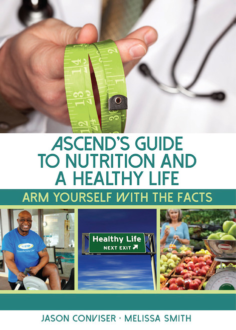 ASCEND's Guide to Nutrition and a Healthy Life: Arm Yourself With the Facts