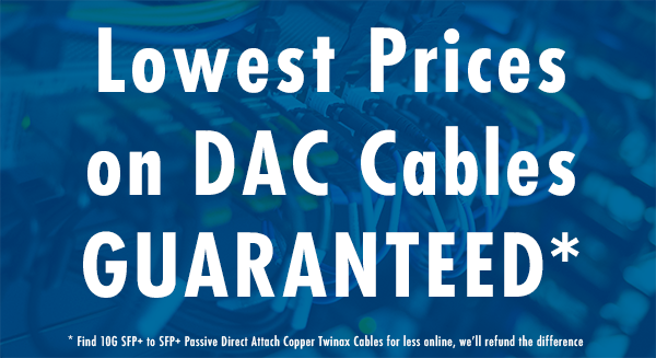 Lowest Prices on DAC Cables GUARANTEED