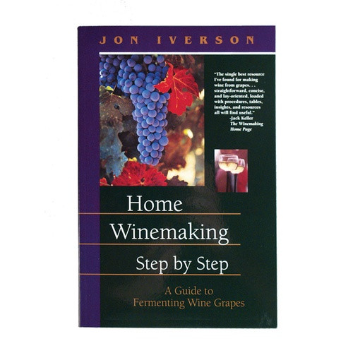 Home WineMaking Step by Step by Jon Iverson