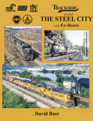Morning Sun Books 1705 Trackside Around the Steel City with Ed Horm