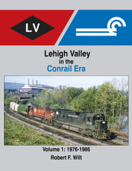 Morning Sun Books 1710 Lehigh Valley in the Conrail Era Volume 1: 1976-1986