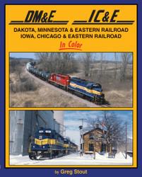 Morning Sun Books 1567 Dakota, Minnesota & Eastern RR AND Iowa, Chicago & Eastern RR In Color