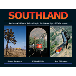 Southland - Southern California Railroading in the Golden Age of Kodachrome