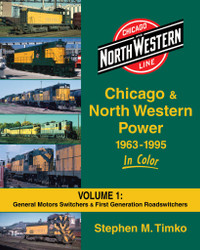 Morning Sun Books 1541 Chicago & North Western Power 1963-1995 In Color Volume 1: General Motors Switchers & First Generation Roadswitchers