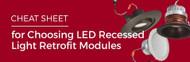 Cheat Sheet for Choosing LED Recessed Light Retrofit Modules