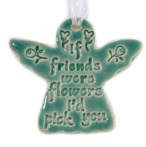 If Friends Were Flowers, I'd Pick You. Handmade ceramic angel ornament available in blue and green.