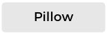 Pillow Range Button