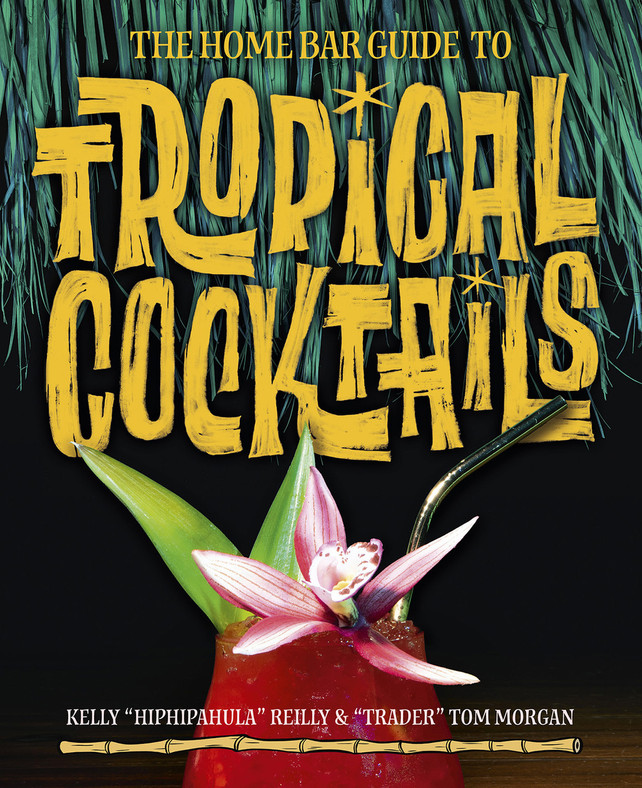 The Home Bar Guide to Tropical Cocktails