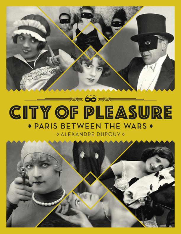 City of Pleasure: Paris Between the Wars by Alexandre Dupouy.