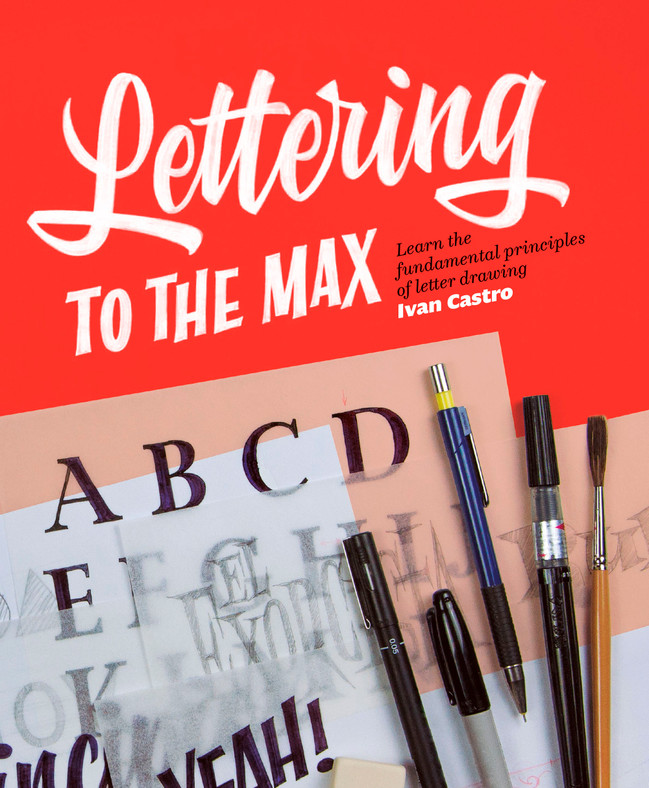 Lettering to the Max — Learn the principles of letter drawing with Ivan Castro in his new book.