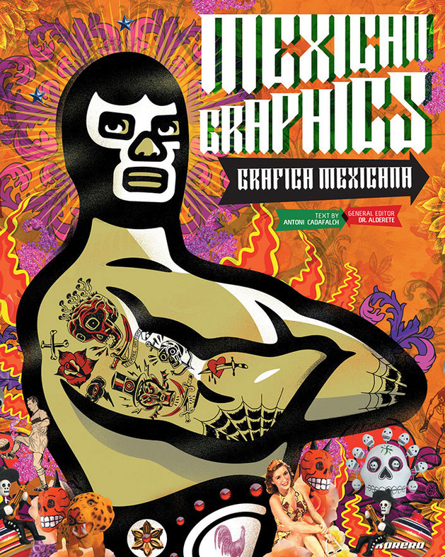 Mexican Graphics: Grafica Mexicana. Specially-commissioned cover by Dr. Alderete and Julio Carrasco.